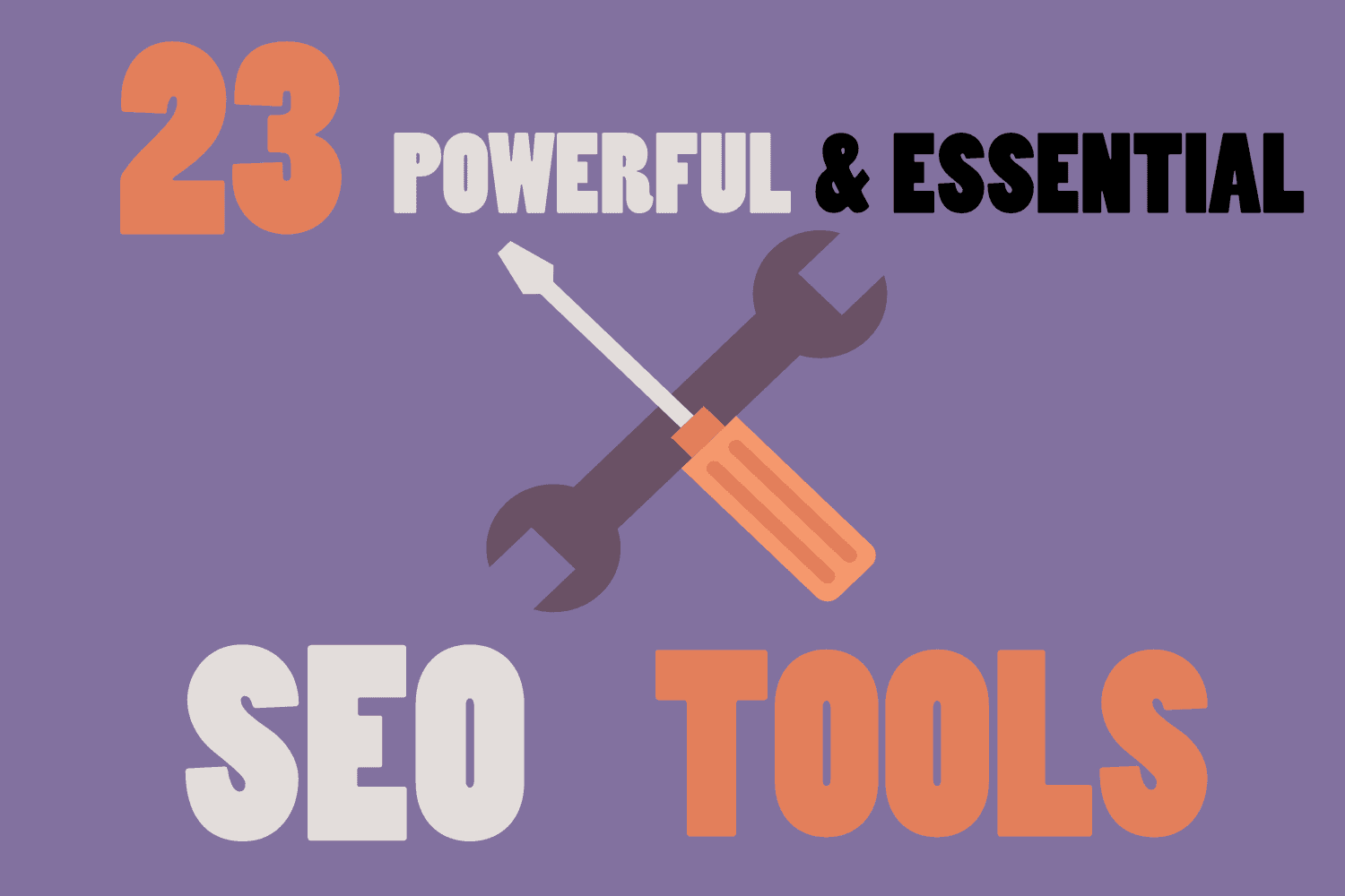 The List of 23 Best, Powerful and Essential SEO Tools