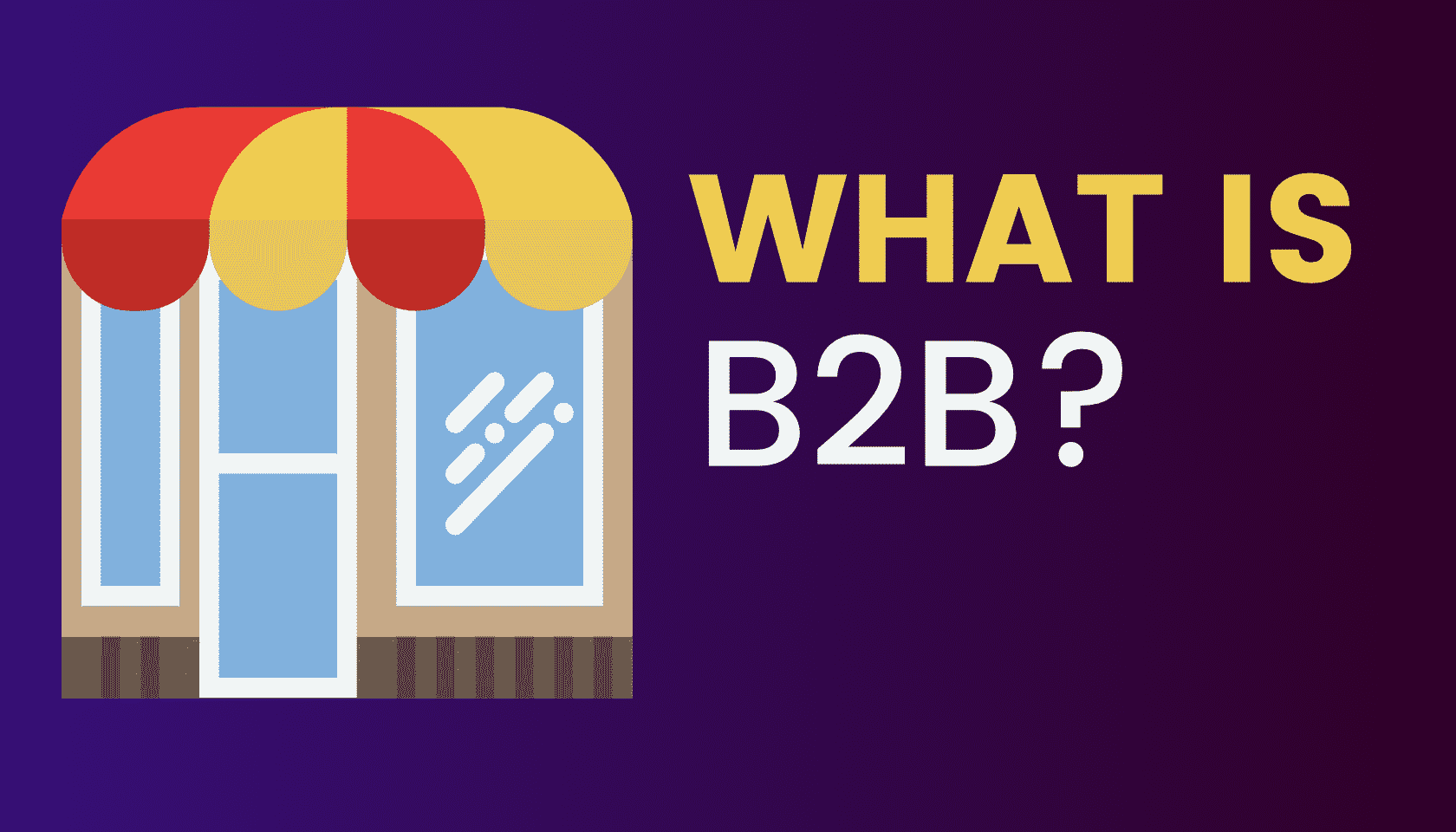 What is: Business-To-Business (B2B)?
