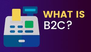 What's B2C?