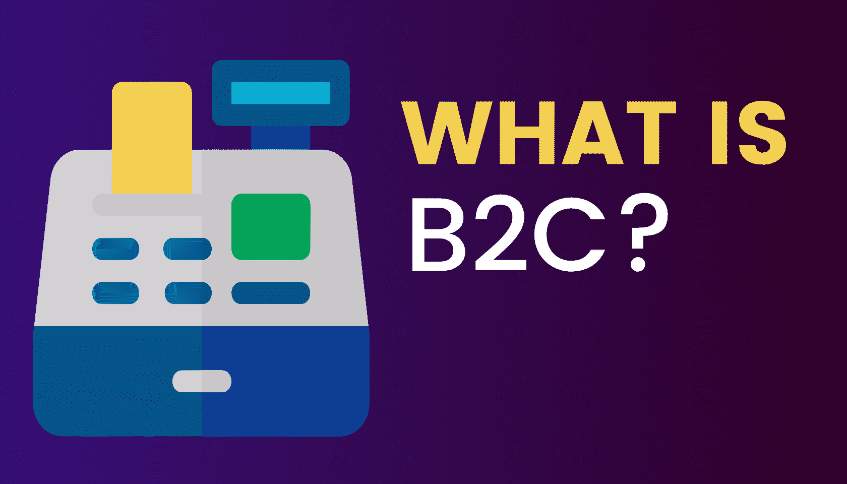 What is: Business-To-Customer (B2C)?