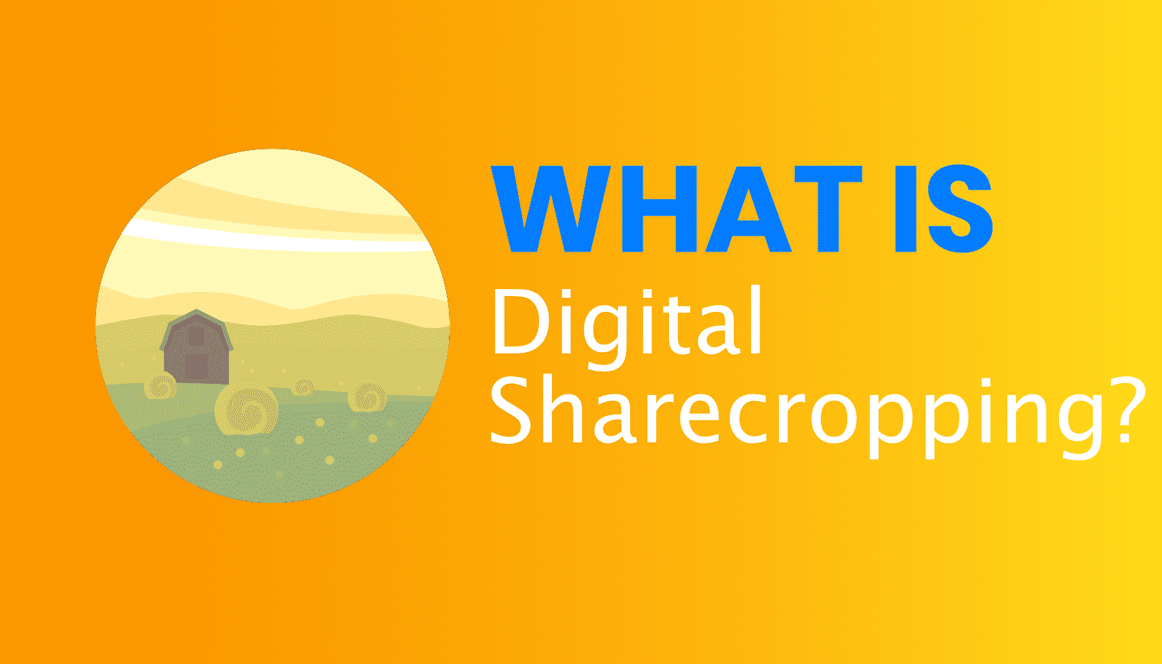 What is: Digital Sharecropping